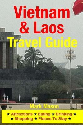 Vietnam & Laos Travel Guide: Attractions, Eating, Drinking, Shopping & Places to Stay  by  Mark Mason