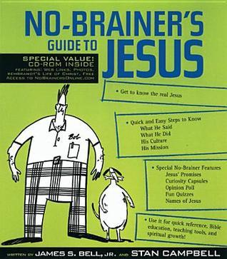 No-Brainers Guide to Jesus [With Accompanying] James Stuart Bell Jr.