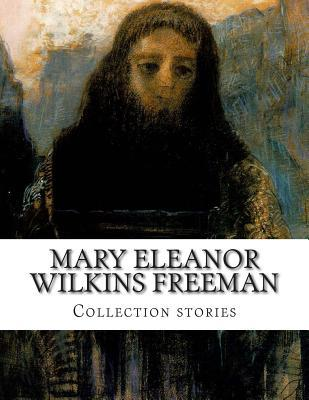 Mary Eleanor Wilkins Freeman, Collection Stories Mary E. Wilkins Freeman