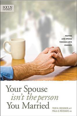Your Spouse Isnt The Person You Married: Keeping Love Strong Through Lifes Changes  by  Paul C. Reisser
