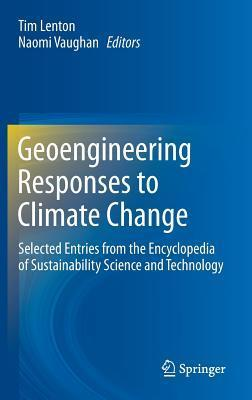 Geoengineering Responses to Climate Change: Selected Entries from the Encyclopedia of Sustainability Science and Technology  by  Tim Lenton