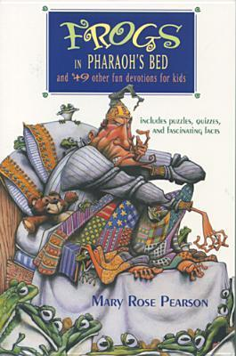 Frogs in Pharaohs Bed and Other Fun Devotions for Kids: And 49 Other Fun Devotions for Kids  by  Mary Rose Pearson