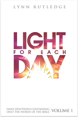 Light for Each Day, Volume 1: Daily Devotions Containing Only the Words of the Bible Lynn Rutledge