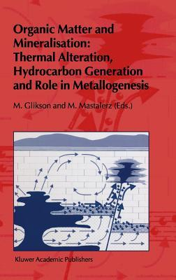 Organic Matter and Mineralisation: Thermal Alteration, Hydrocarbon Generation and Role in Metallogenesis  by  M. Mastalerz