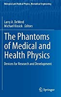 The Phantoms of Medical and Health Physics: Devices for Research and Development  by  Larry A Dewerd
