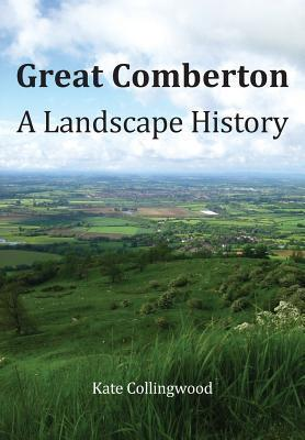 A Landscape History of Great Comberton  by  Kate Collingwood