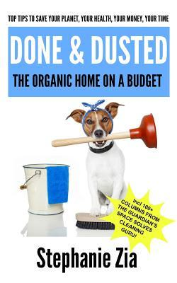 Done & Dusted - The Organic Home on a Budget Stephanie Zia