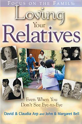 Loving Your Relatives: Even When You Dont See Eye-To-Eye David Arp