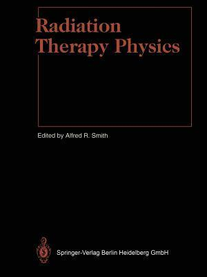 Radiation Therapy Physics Alfred R. Smith