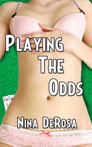 Playing the Odds  by  Nina DeRosa