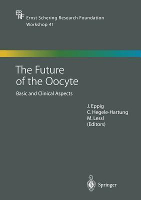 The Future of the Oocyte: Basic and Clinical Aspects  by  John Eppig