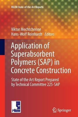 Application of Super Absorbent Polymers (SAP) in Concrete Construction: State-Of-The-Art Report Prepared  by  Technical Committee 225-SAP by Viktor Mechtcherine