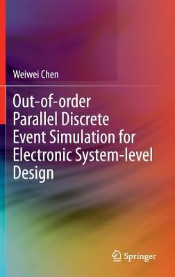 Out-Of-Order Parallel Discrete Event Simulation for Electronic System-Level Design Weiwei Chen