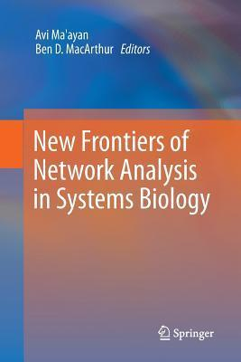 New Frontiers of Network Analysis in Systems Biology Avi Maayan