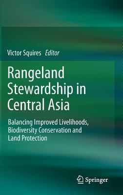 Rangeland Stewardship in Central Asia: Balancing Improved Livelihoods, Biodiversity Conservation and Land Protection  by  Victor Squires