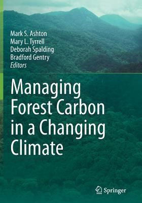 Managing Forest Carbon in a Changing Climate Mark S. Ashton
