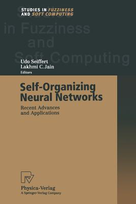 Self Organizing Neural Networks: Recent Advances And Applications  by  Udo Seiffert