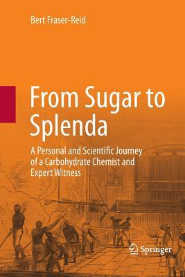 From Sugar to Splenda: A Personal and Scientific Journey of a Carbohydrate Chemist and Expert Witness Bert Fraser-Reid