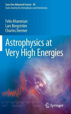 Astrophysics at Very High Energies: Saas-Fee Advanced Course 40. Swiss Society for Astrophysics and Astronomy  by  Felix Aharonian