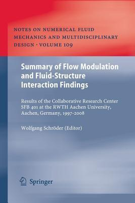 Summary of Flow Modulation and Fluid-Structure Interaction Findings: Results of the Collaborative Research Center Sfb 401 at the Rwth Aachen University, Aachen, Germany, 1997-2008  by  Wolfgang Schröder