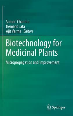 Biotechnology for Medicinal Plants: Micropropagation and Improvement  by  Suman Chandra