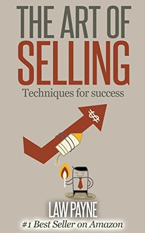 Art of Selling: Techniques for success Law Payne
