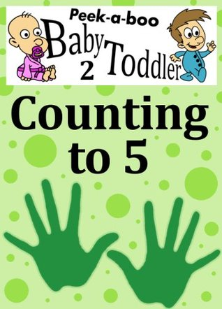 Counting to 5 (Peekaboo: Baby 2 Toddler) (Kids Flashcard Peekaboo Books: Childrens Everyday Learning) C.F. Crist