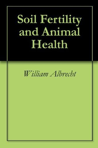 Soil Fertility and Animal Health  by  William Albrecht