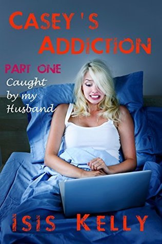 Caught  by  my Husband: Erotica (Caseys Addiction Book 1) by Isis Kelly