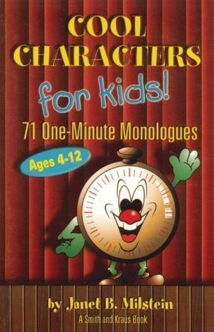 Cool Characters for Kids, Ages 4-12: 71 One-Minute Monologues Janet B. Milstein