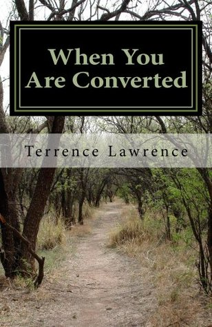 When You Are Converted  by  Terrence Lawrence