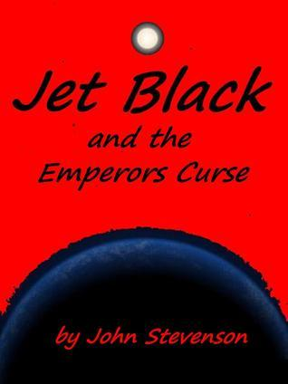 Jet Black and the Emperors Curse #9  by  John Stevenson