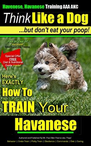 Havanese, Havanese Training AAA AKC  THiNK Like a Dog, But Dont Eat Your Poop!   Havanese Breed Expert Training   Heres EXACTLY How To Train Your Havanese: Havanese Training  by  Paul Allen Pearce