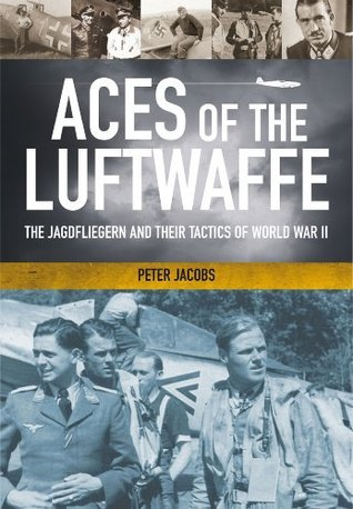 Aces of the Luftwaffe: The Jagdfliegern and Their Tactics of World War II  by  Peter Jacobs