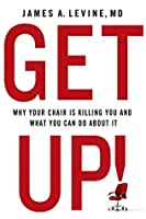 Get Up!: Why Your Chair is Killing You and What You Can Do About It