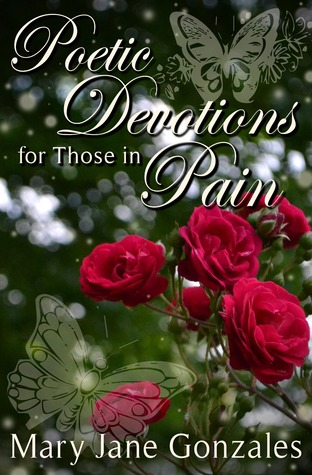 Poetic Devotions for Those In Pain  by  Mary Jane Gonzales