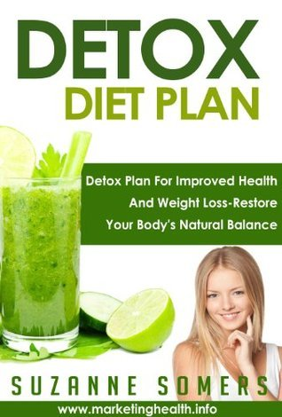 Detox Diet Plan: Improved Health And Weight Loss Restore Your Bodys Natural Balance  by  Suzanne Somers
