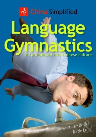 China Simplified: Language Gymnastics: A springboard into Chinese culture  by  Stewart Lee Beck