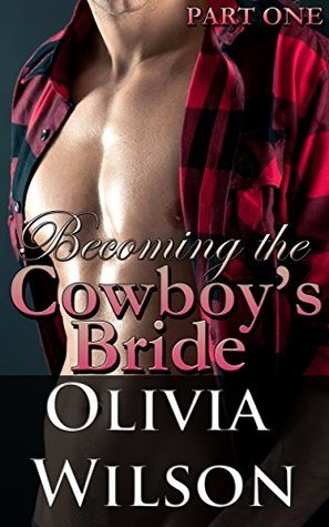 Becoming the Cowboys Bride: Part 1 Olivia Wilson