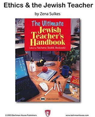 Ethics and the Jewish Teacher  by  Zena Sulkes