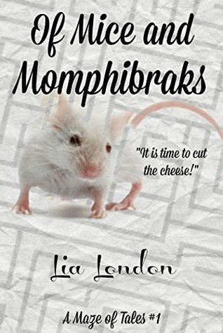 Of Mice and Momphibraks (A Maze of Tales Book 1)  by  Lia London