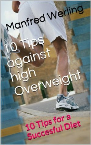How To Lose Weight: 10 Must-Dos for a Successful Diet  by  Manfred Werling