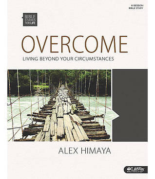 Overcome, Living Beyond Your Circumstances  by  Alex Himaya