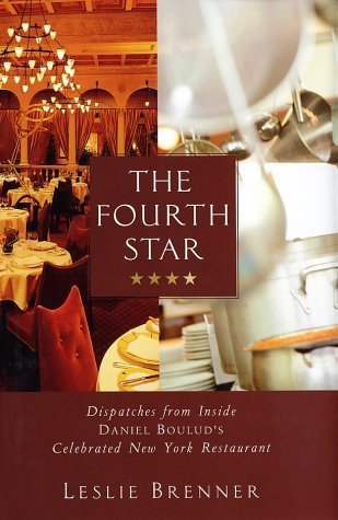 The Fourth Star: Dispatches from Inside Daniel Bouluds Celebrated New York Restaurant  by  Leslie Brenner