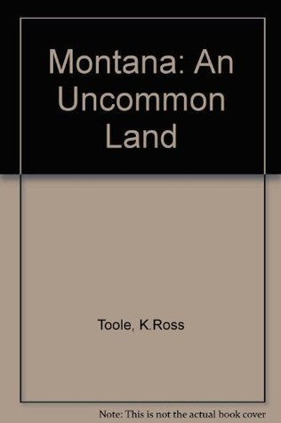 Montana: An Uncommon Land  by  K.Ross Toole