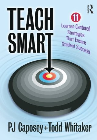 Teach Smart: 11 Learner-Centered Strategies That Ensure Student Success  by  P.J. Caposey