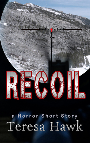 Recoil  by  Teresa Hawk
