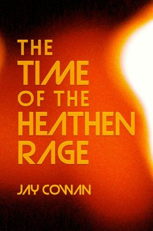 The Time of the Heathen Rage (The Time of Twisted Love Book 1)  by  Jay Cowan