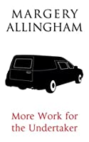 More Work for the Undertaker (Albert Campion Book 16)
