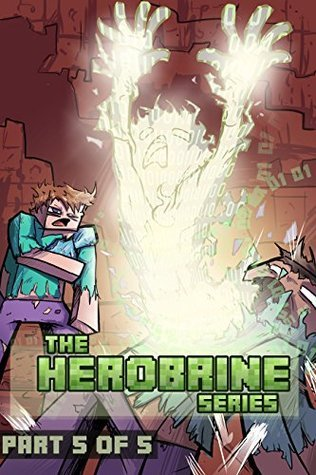 Minecraft:The Herobrine Series Part Five of Five  by  Minecraft Books
